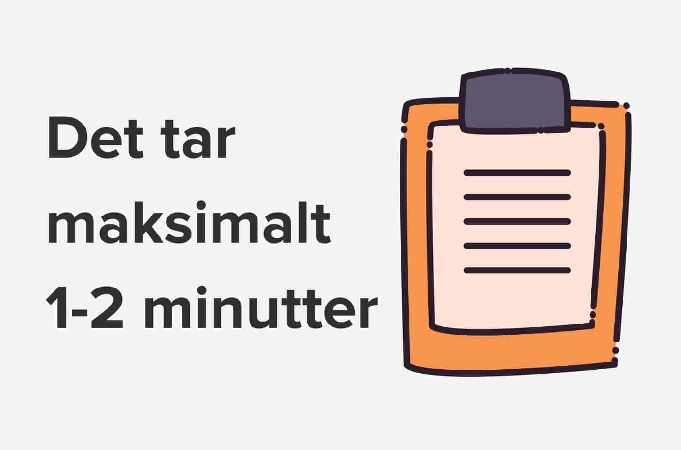 Skjema og tekst som sier Det tar maksimalt 1-2 minutter