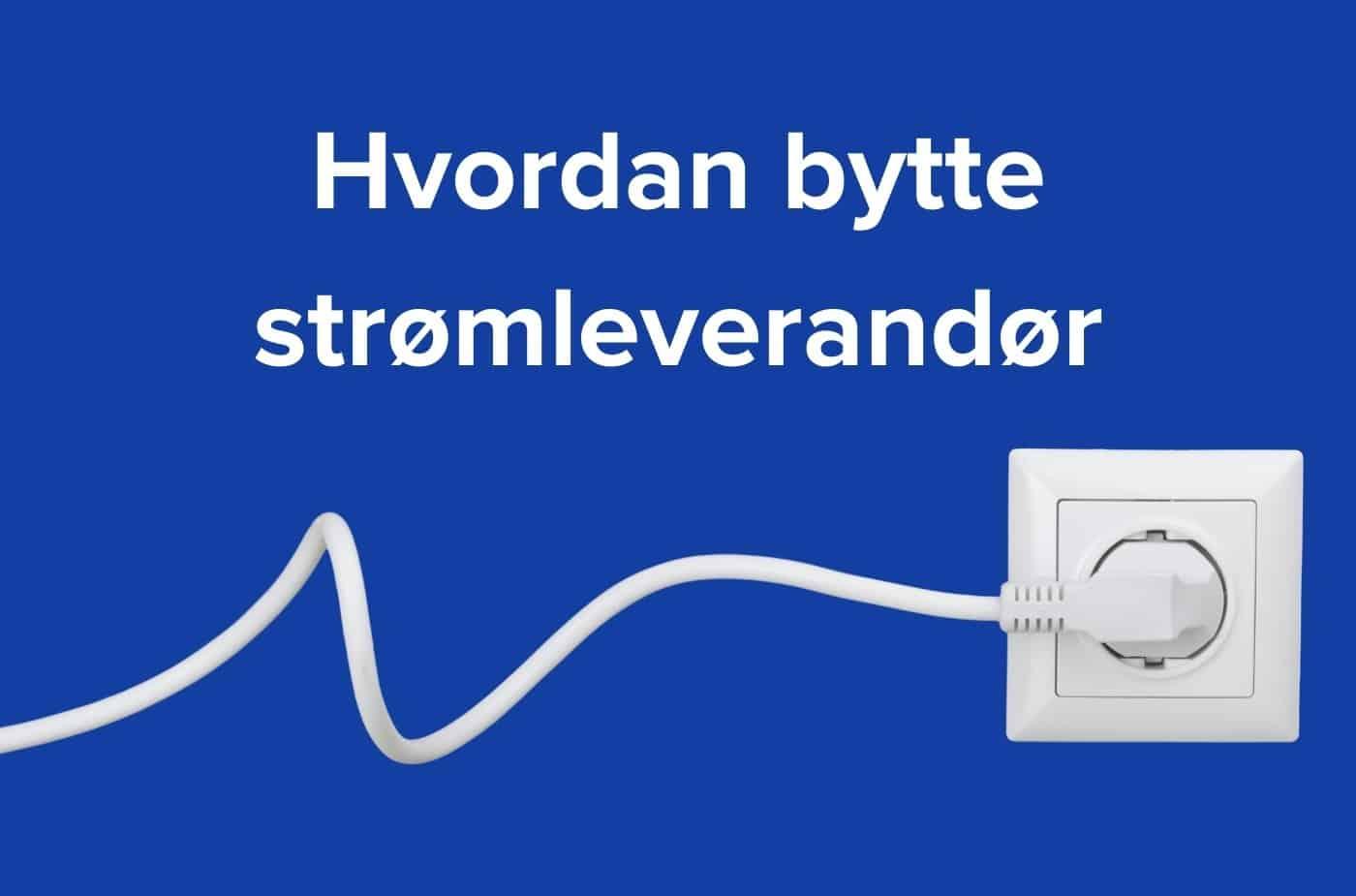 Stikkontakt på blå bakgrunn og hvit tekst med hvordan bytte strømleverandør