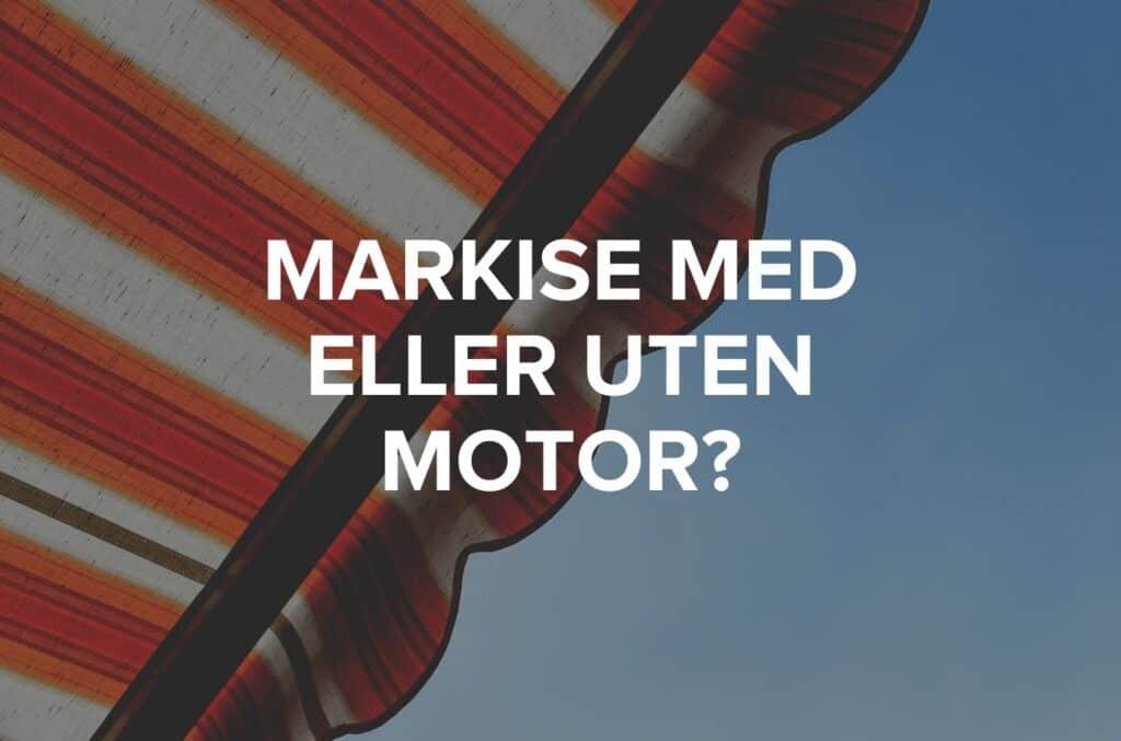 Bakgrunn med markise på blå himmel og tekst som sier markise med eller uten motor?