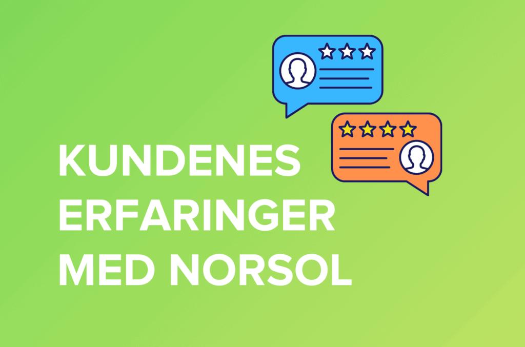 Hvit tekst i store bokstaver som sier kundenes erfaringer med Norsol på grønn gradient bakgrunn og kundeomtaler snakkebobler